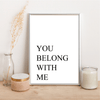 YOU BELONG WITH ME - Alotta Style - Interior Prints and Posters