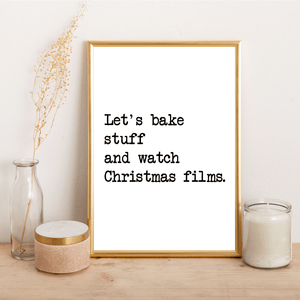 Let's bake stuff and watch Christmas films - Alotta Style - Interior Prints and Posters