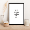 But First Coffee - Alotta Style - Interior Prints and Posters