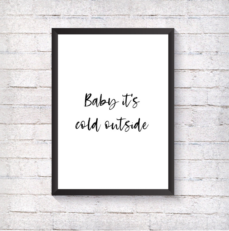 Baby it's cold outside - Alotta Style - Interior Prints and Posters