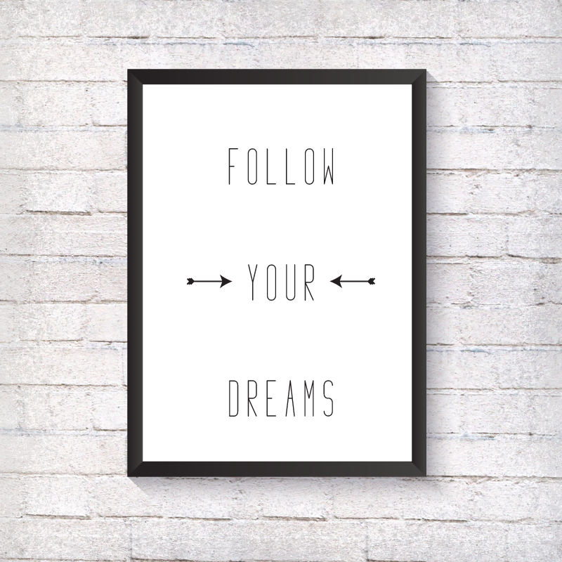 FOLLOW YOUR DREAMS - Alotta Style - Interior Prints and Posters