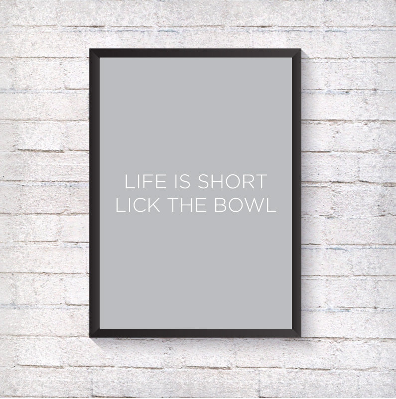 Life is short...lick the bowl - Alotta Style - Interior Prints and Posters