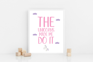 The unicorns made me do it - Alotta Style - Interior Prints and Posters