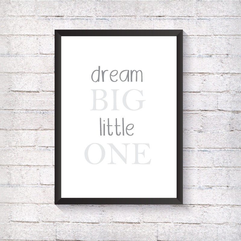Dream Big Little One -Grey - Alotta Style - Interior Prints and Posters
