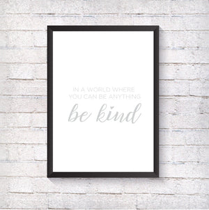 In a world where you can be anything, be kind. - Alotta Style - Interior Prints and Posters