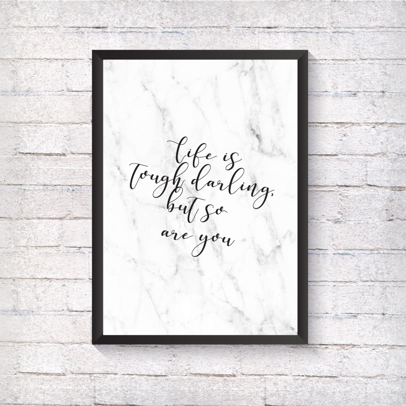 Life is tough darling, but so are you - Alotta Style - Interior Prints and Posters