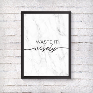 Waste it wisely - Alotta Style - Interior Prints and Posters