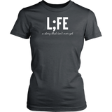 Life - Semicolon (Ladies fit)