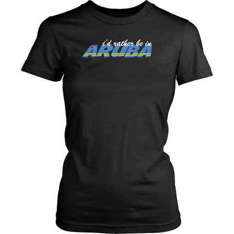 I'd Rather Be In Aruba - Ladies Tee