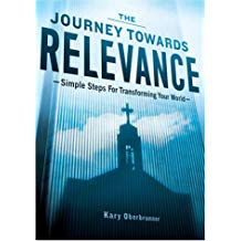 The Journey Towards Relevance: Simple Steps For Transforming Your World