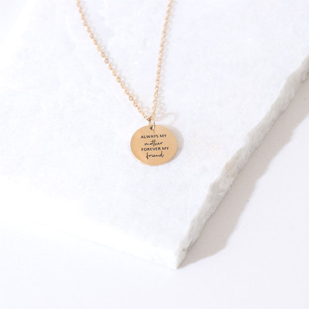 Always My Mother Forever My Friend - Circle Pendant Necklace