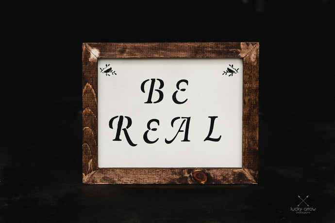Be Real - Framed