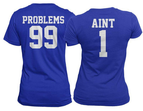 99 Problems Aint 1 Matching Shirt Set COPY - Matching Shirts for Couples and Families