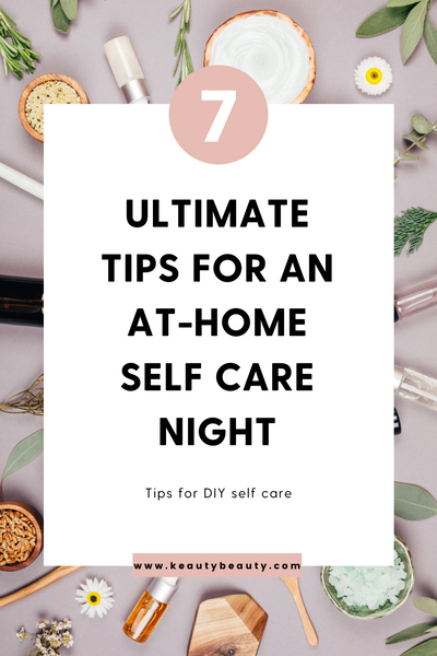 7 Ultimate Tips for an At-Home Self Care Night