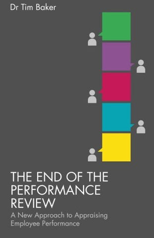 The End of the Performance Review: A New Approach to Appraising Employee Performance