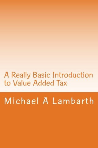 A Really Basic Introduction to Value Added Tax (Really Basic Introductions)