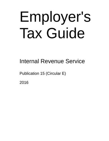 Employer's Tax Guide: Publication 15 (Circular E)