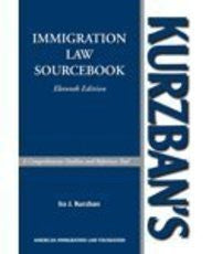 Kurzban's Immigration Law Sourcebook: A Comprehensive Outline And Reference Tool