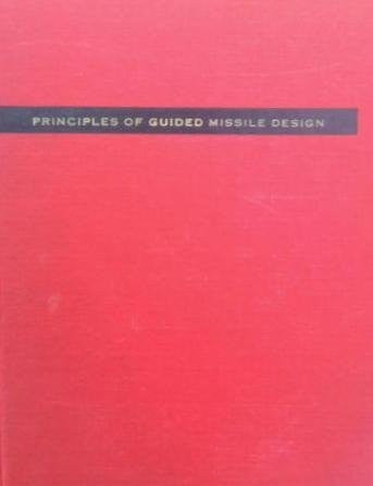 Aerodynamics, Propulsion, Structures and Design Practice (Principles of Guided Missile Design)