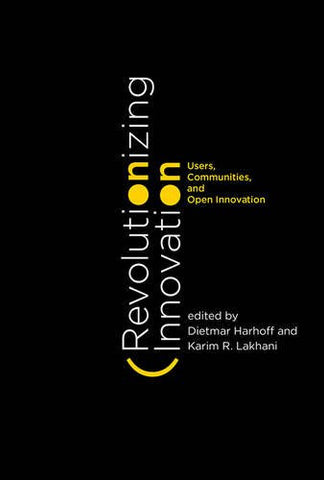 Revolutionizing Innovation: Users, Communities, and Open Innovation (MIT Press)
