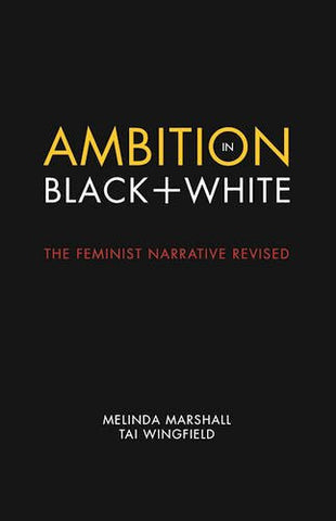 Ambition in Black + White: The Feminist Narrative Revised (Center for Talent Innovation)