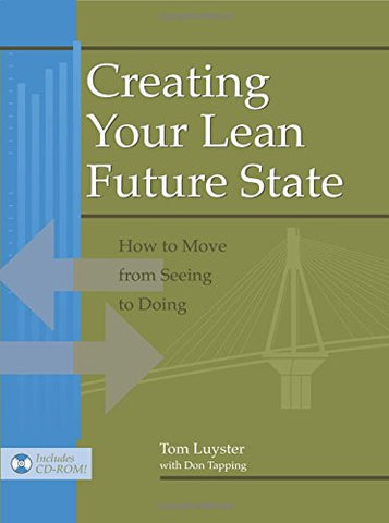 Creating Your Lean Future State: How to Move from Seeing to Doing
