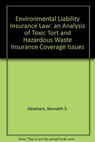 Environmental Liability Insurance Law: An Analysis of Toxic Tort and Hazardous Waste Insurance Coverage Issues