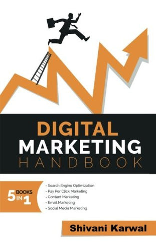Digital Marketing Handbook: A Guide to Search Engine Optimization, Pay per Click Marketing, Email Marketing, Content Marketing, Social Media Marke