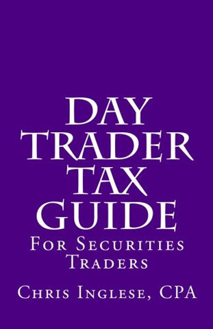 Day Trader Tax Guide: For Securities Traders