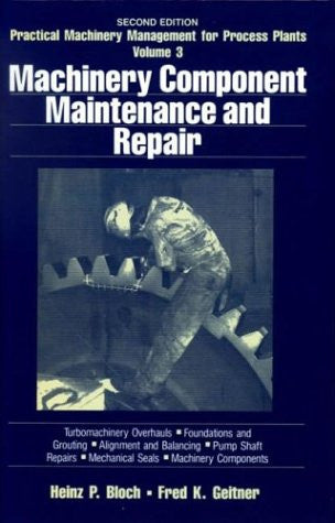 Machinery Component Maintenance and Repair, Volume 3, Third Edition (Practical Machinery Management for Process Plants)