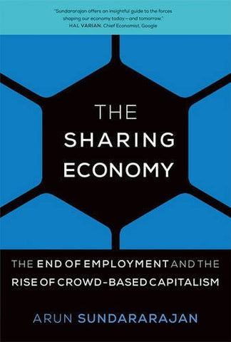 The Sharing Economy: The End of Employment and the Rise of Crowd-Based Capitalism (MIT Press)