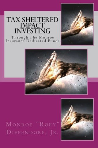 Tax Sheltered Impact Investing: Through The Monroe Insurance Dedicated Funds