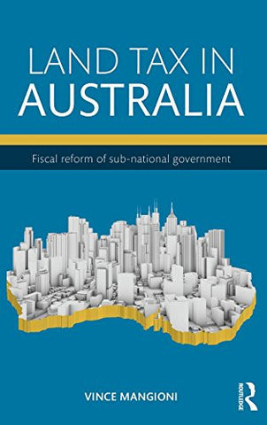 Land Tax in Australia: Fiscal reform of sub-national government