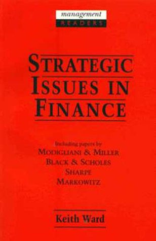 Strategic Issues in Finance: Including Papers by Modigliani & Miller, Black & Scholes, Sharpe, Markowitz (Management Readers)