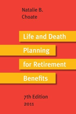 Life and Death Planning for Retirement Benefits 2011 : The Essential Handbook for Estate Planners