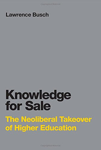 Knowledge for Sale: The Neoliberal Takeover of Higher Education (Infrastructures)