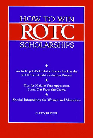How to Win Rotc Scholarships: An In-Depth, Behind-The-Scenes Look at the ROTC Scholarship Selection Process, Revised Edition