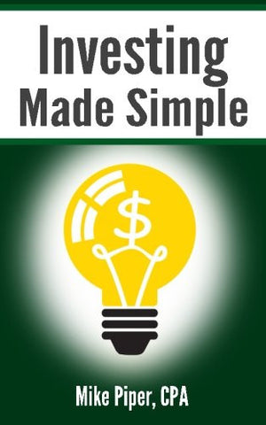 Investing Made Simple: Index Fund Investing and ETF Investing Explained in 100 Pages or Less