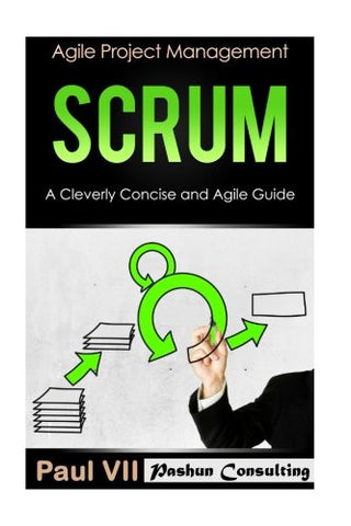 Scrum:  A Cleverly Concise and Agile Guide (agile project management, agile product management, agile software development, agile development, agi