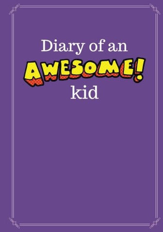 Diary of an Awesome Kid (Kid's Creative Journal): 100 Pages Lined, Grape Smash - Blank Journal to Write and Draw In (7 x 10 inches) (Journals and
