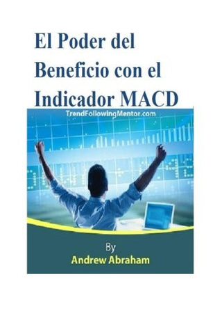 El Poder del Beneficio con el Indicador MACD (Trend Following Mentor) (Spanish Edition)