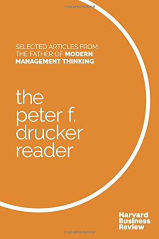 The Peter F. Drucker Reader: Selected Articles from the Father of Modern Management Thinking