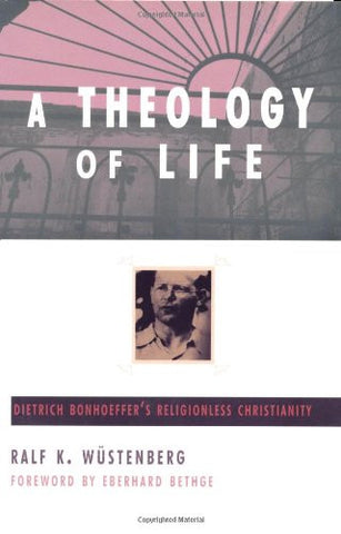 A Theology of Life: Dietrich Bonhoeffer's Religionless Christianity