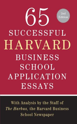 65 Successful Harvard Business School Application Essays, Second Edition: With Analysis by the Staff of The Harbus, the Harvard Business School Ne