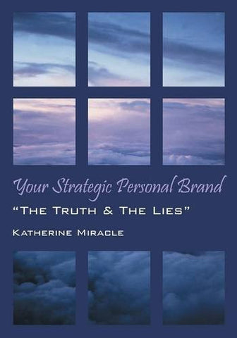 "Your Strategic Personal Brand: ""The Truth & The Lies"""