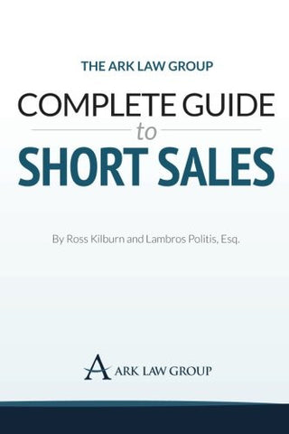 The Ark Law Group Complete Guide to Short Sales