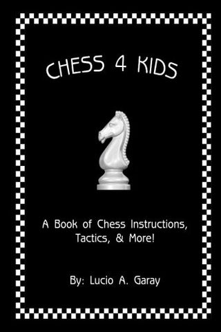Chess 4 Kids: A Book of Chess Instructions, Tactics, & More!