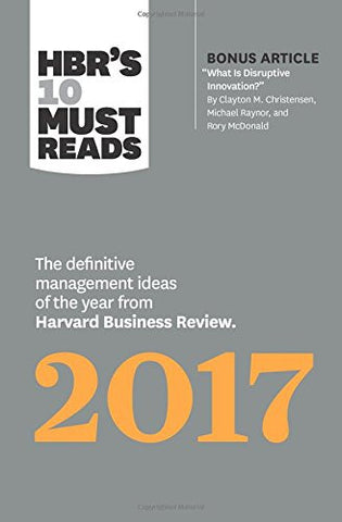 "HBR's 10 Must Reads 2017: The Definitive Management Ideas of the Year from Harvard Business Review (with bonus article ""What Is Disruptive Innovat"