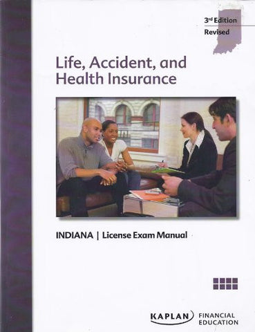 Kaplan Financial, Indiana Life, Accident, and Health Insurance License Exam Manual, 3rd Edition, Revised