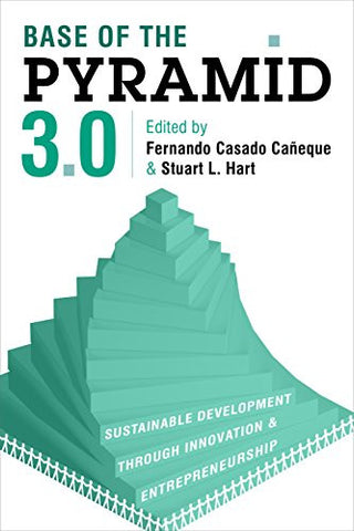 Base of the Pyramid 3.0: Sustainable Development Through Innovation and Entrepreneurship